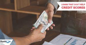 Loans That Don't Help Credit Scores